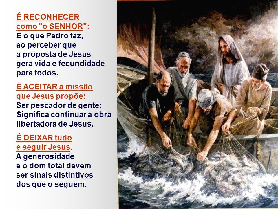 É RECONHECER como o SENHOR : É o que Pedro faz, ao perceber que. a proposta de Jesus. gera vida e fecundidade.