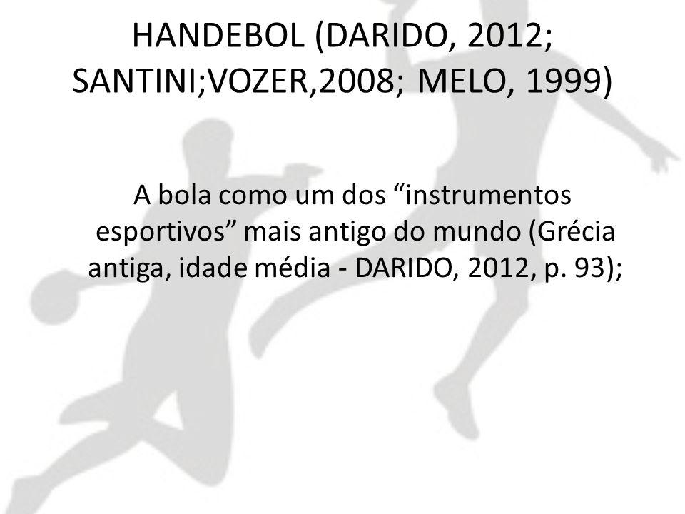 HANDEBOL (DARIDO, 2012; SANTINI;VOZER,2008; MELO, 1999)