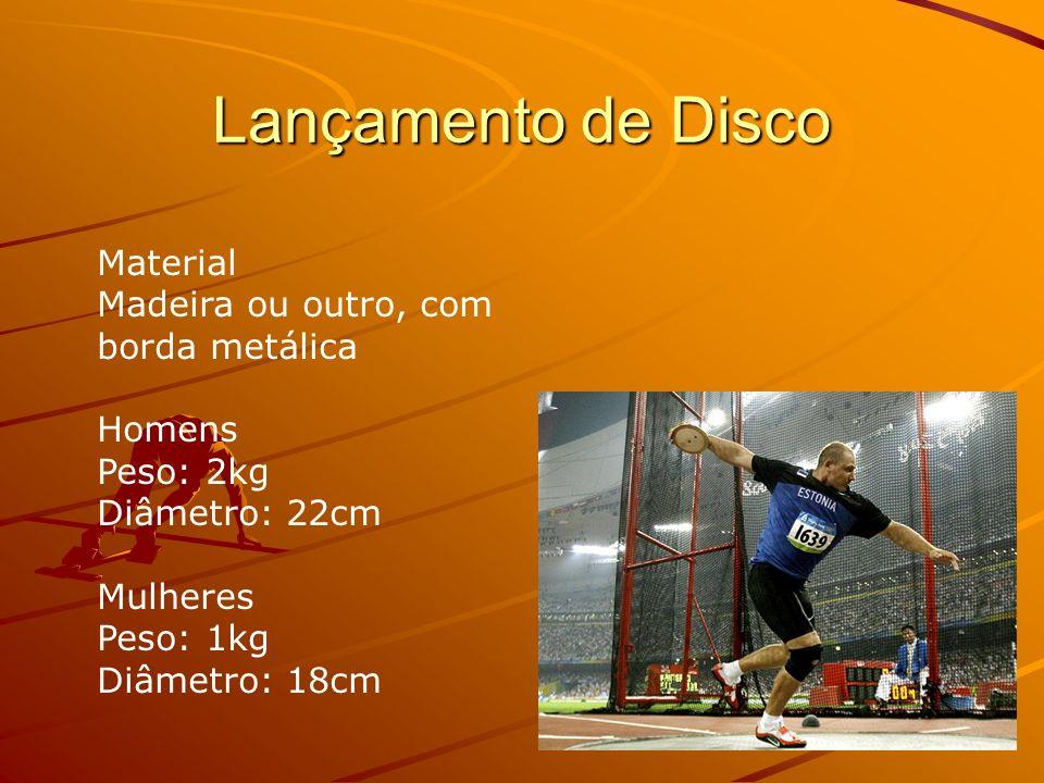 Lançamento de Disco Material Madeira ou outro, com borda metálica Homens Peso: 2kg Diâmetro: 22cm Mulheres Peso: 1kg Diâmetro: 18cm.