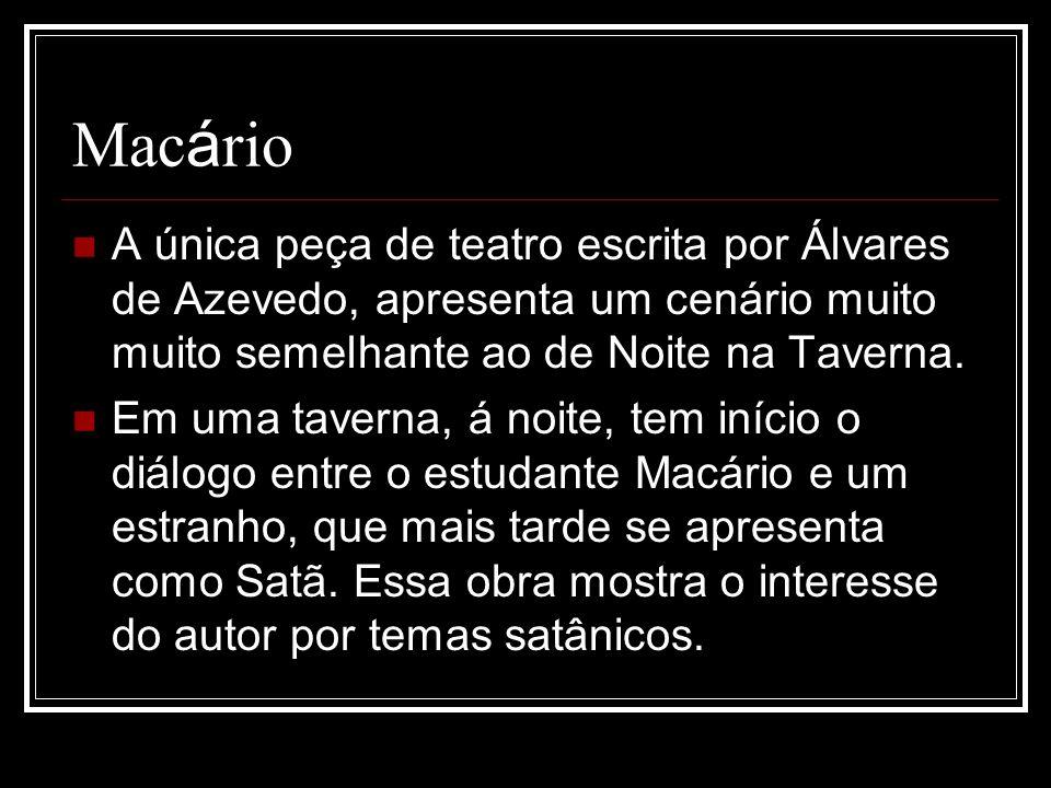 Macário A única peça de teatro escrita por Álvares de Azevedo, apresenta um cenário muito muito semelhante ao de Noite na Taverna.
