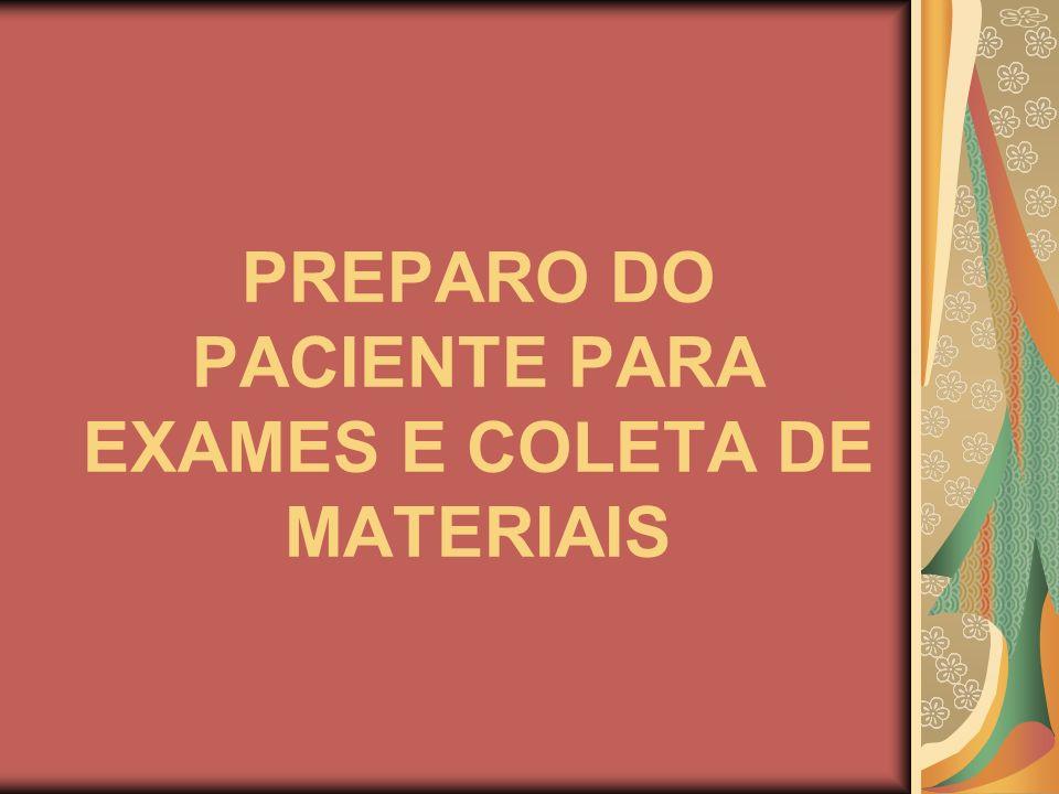 PREPARO DO PACIENTE PARA EXAMES E COLETA DE MATERIAIS