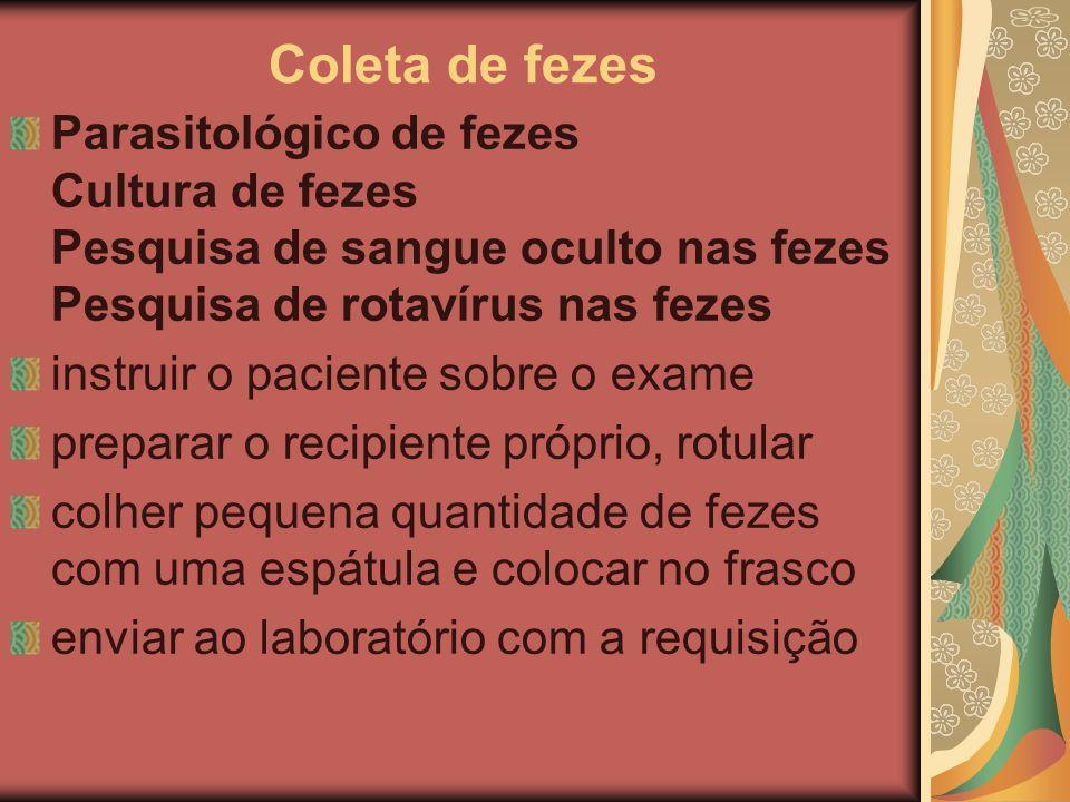 Coleta de fezes Parasitológico de fezes Cultura de fezes Pesquisa de sangue oculto nas fezes Pesquisa de rotavírus nas fezes.