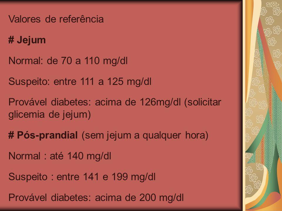 Valores de referência # Jejum. Normal: de 70 a 110 mg/dl. Suspeito: entre 111 a 125 mg/dl.
