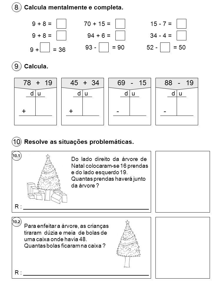 8 Calcula mentalmente e completa. 9 + 8 = 70 + 15 = 15 - 7 = 9 + 8 = 94 + 6 = 34 - 4 = 93 - = 90.