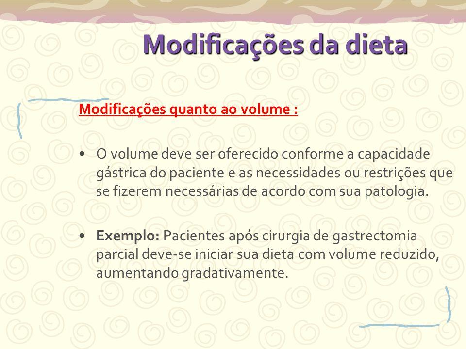 Modificações da dieta Modificações quanto ao volume :
