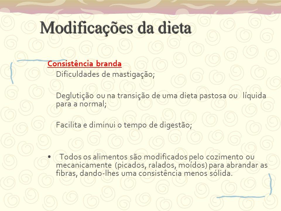 Modificações da dieta Consistência branda Dificuldades de mastigação;
