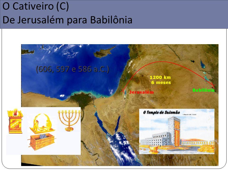 O Cativeiro (C) De Jerusalém para Babilônia