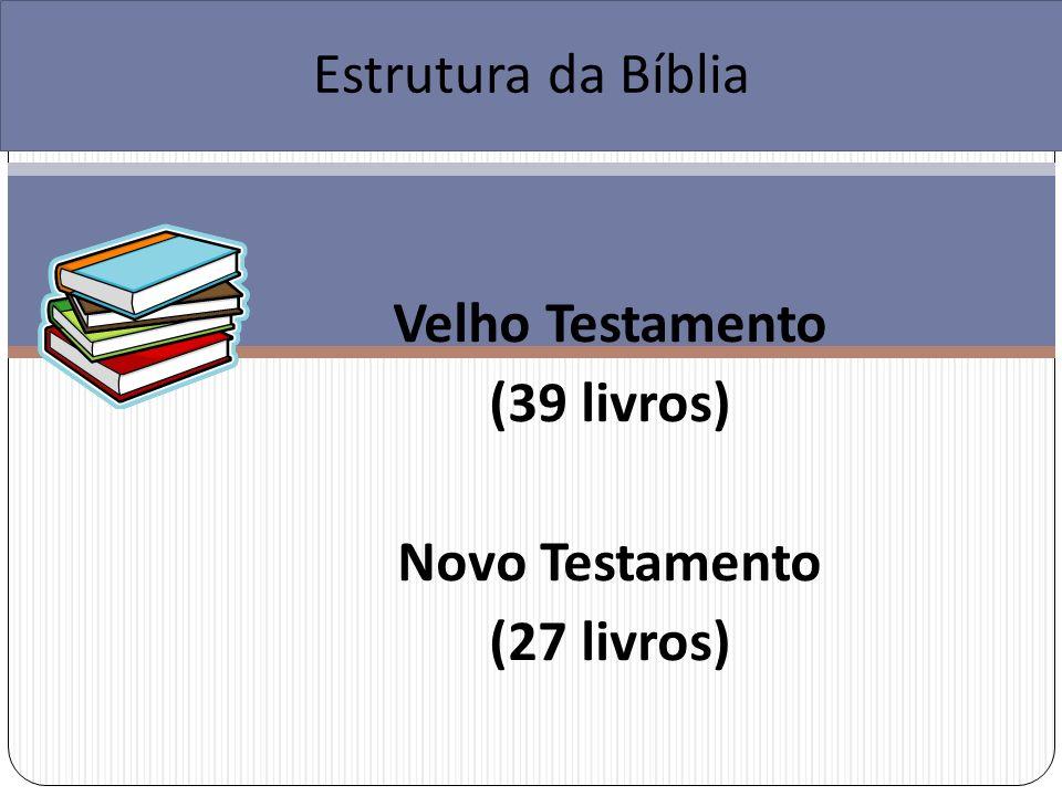 Velho Testamento (39 livros) Novo Testamento (27 livros)