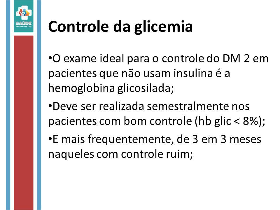 Controle da glicemia O exame ideal para o controle do DM 2 em pacientes que não usam insulina é a hemoglobina glicosilada;