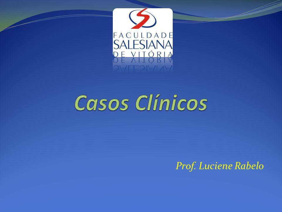 Casos Clínicos Prof. Luciene Rabelo
