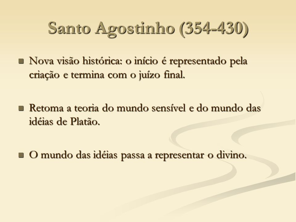 Santo Agostinho (354-430) Nova visão histórica: o início é representado pela criação e termina com o juízo final.