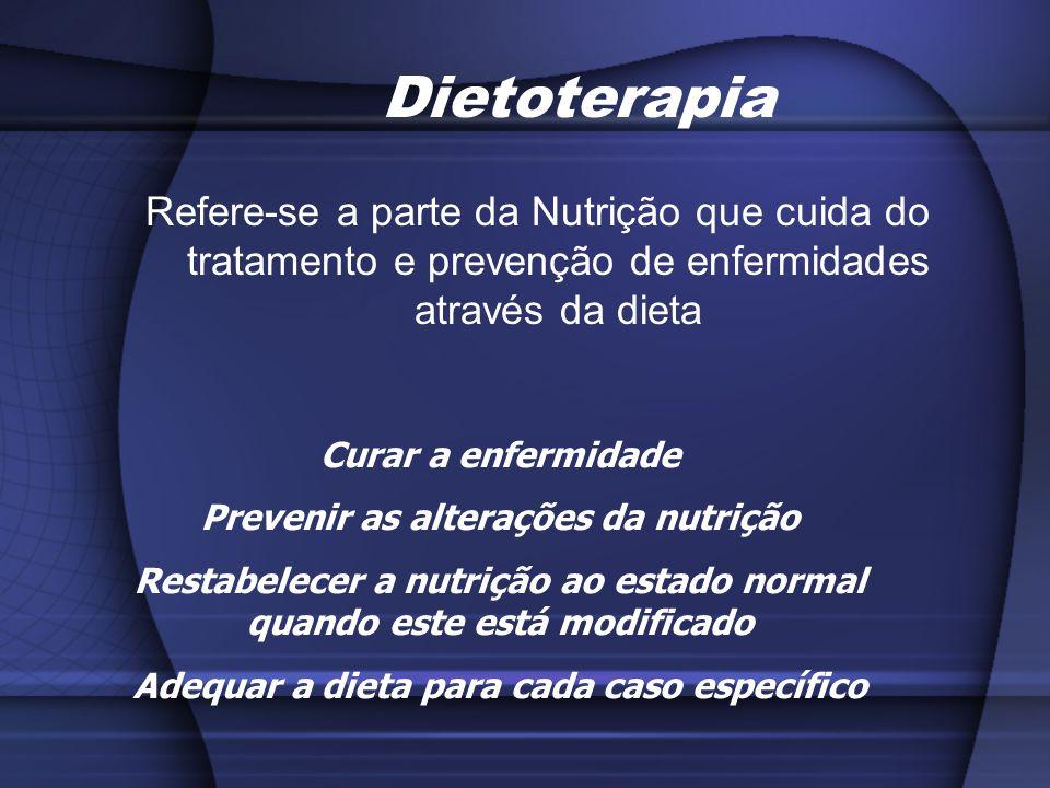 Dietoterapia Refere-se a parte da Nutrição que cuida do tratamento e prevenção de enfermidades através da dieta.