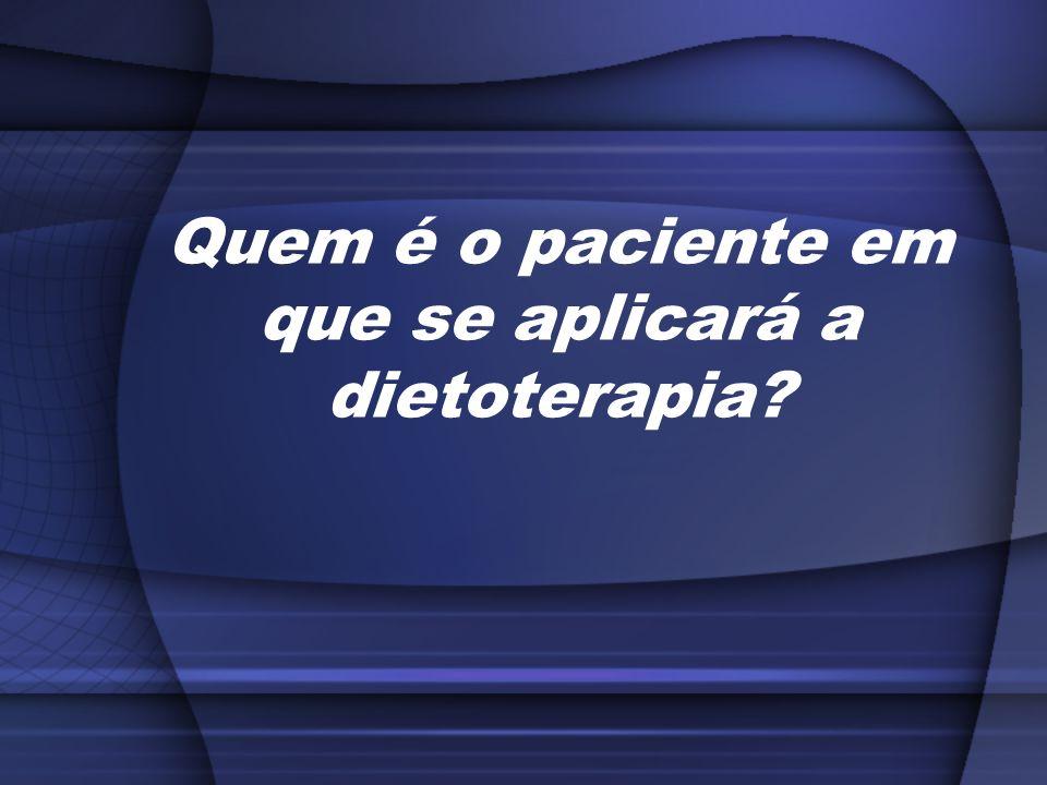 Quem é o paciente em que se aplicará a dietoterapia