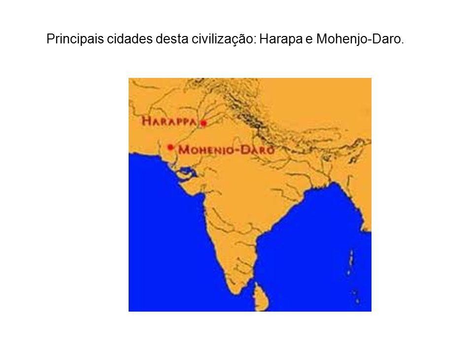 Principais cidades desta civilização: Harapa e Mohenjo-Daro.