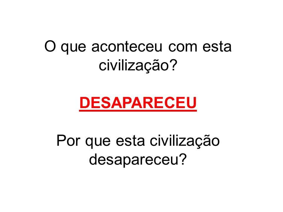 O que aconteceu com esta civilização