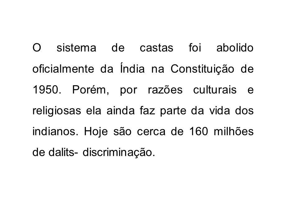 O sistema de castas foi abolido oficialmente da Índia na Constituição de 1950.
