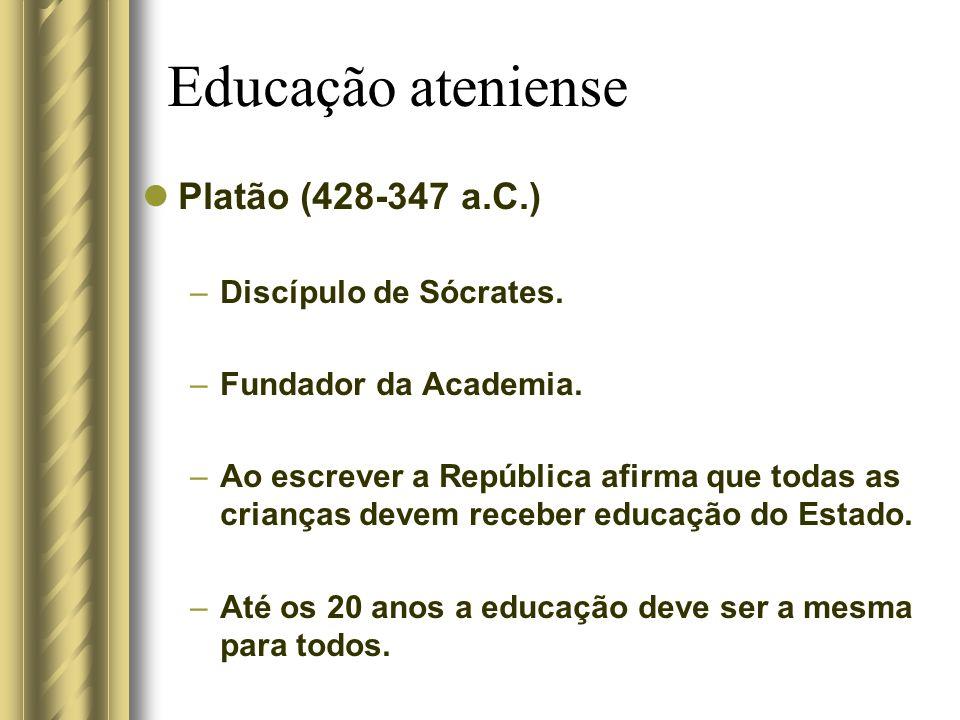 Educação ateniense Platão (428-347 a.C.) Discípulo de Sócrates.