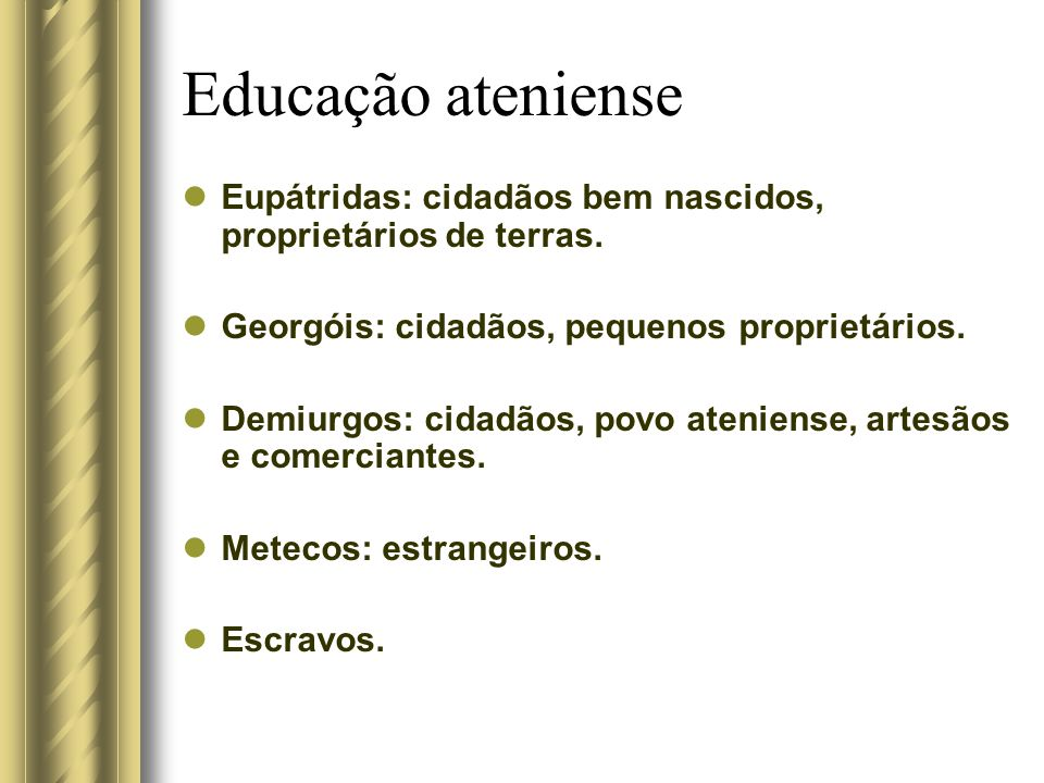 Educação ateniense Eupátridas: cidadãos bem nascidos, proprietários de terras. Georgóis: cidadãos, pequenos proprietários.
