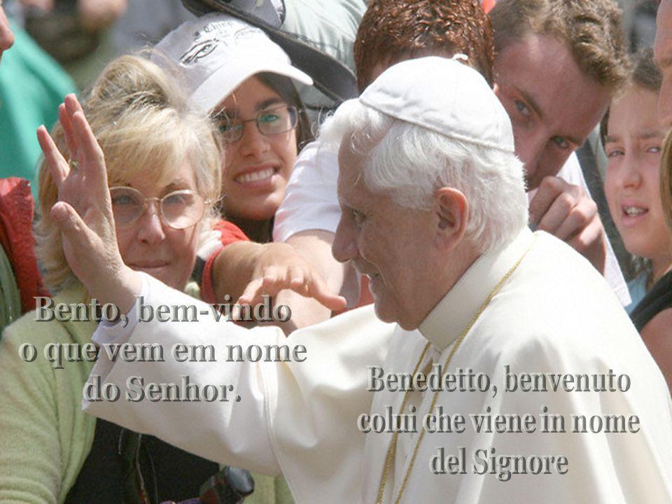 Bento, bem-vindo o que vem em nome. do Senhor. Benedetto, benvenuto.