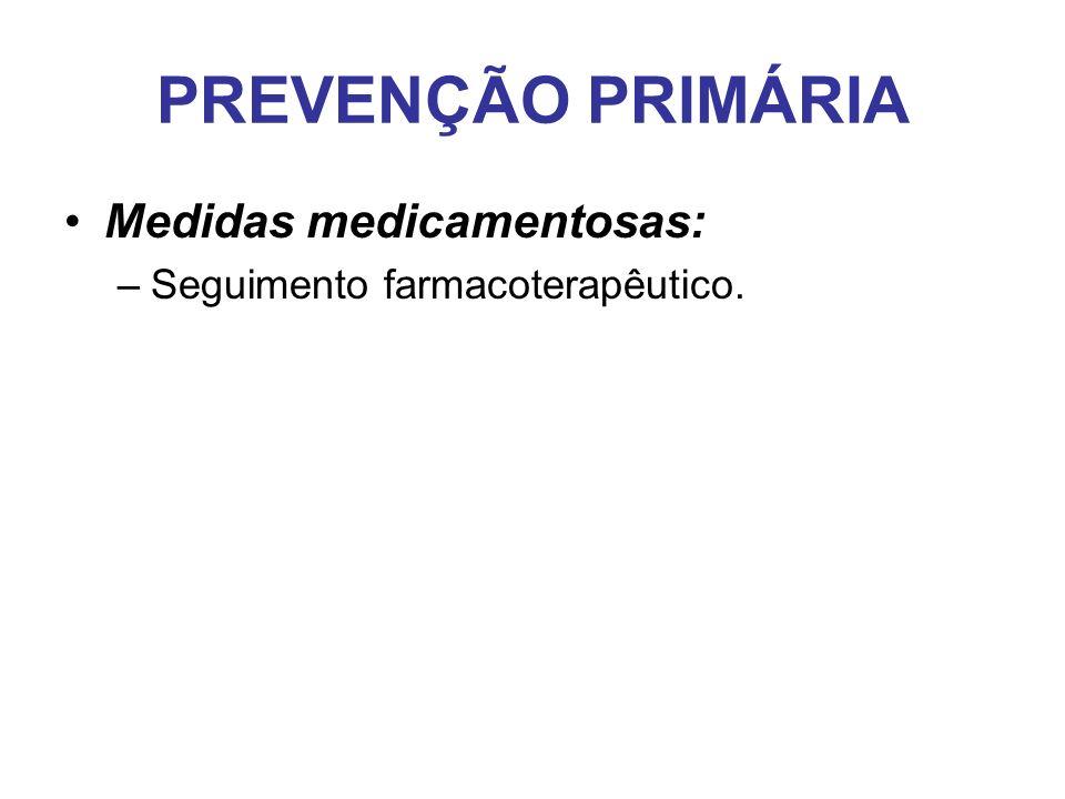 PREVENÇÃO PRIMÁRIA Medidas medicamentosas: