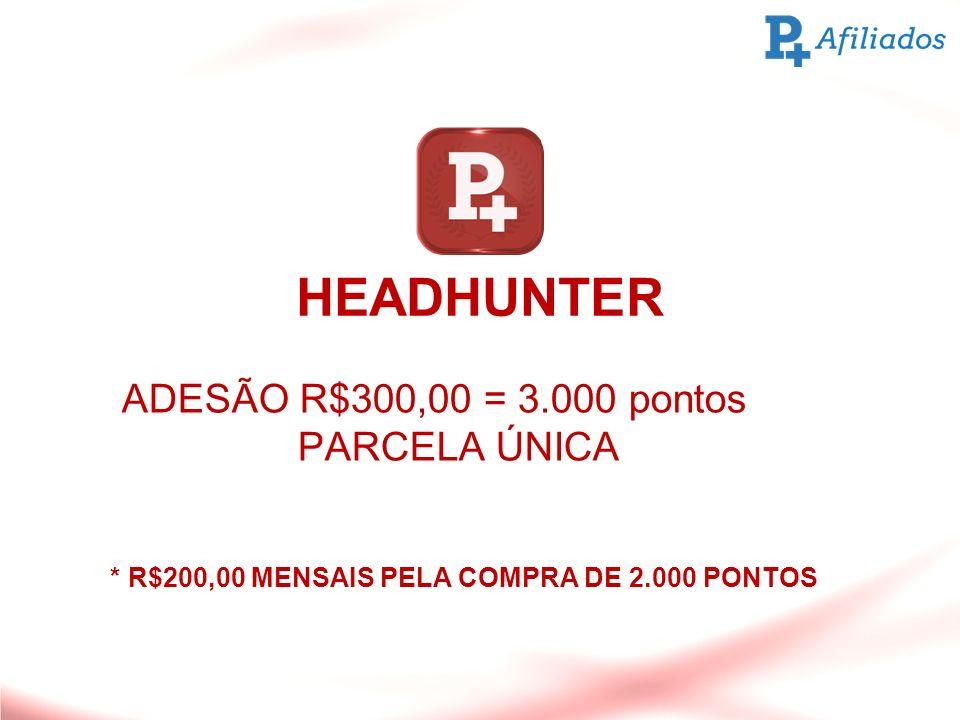 HEADHUNTER ADESÃO R$300,00 = 3.000 pontos PARCELA ÚNICA