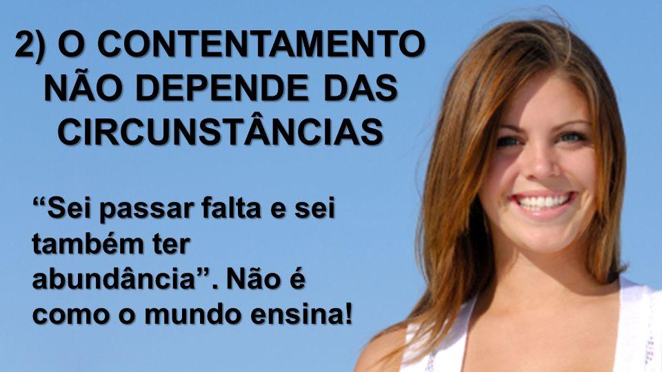 2) O CONTENTAMENTO NÃO DEPENDE DAS CIRCUNSTÂNCIAS