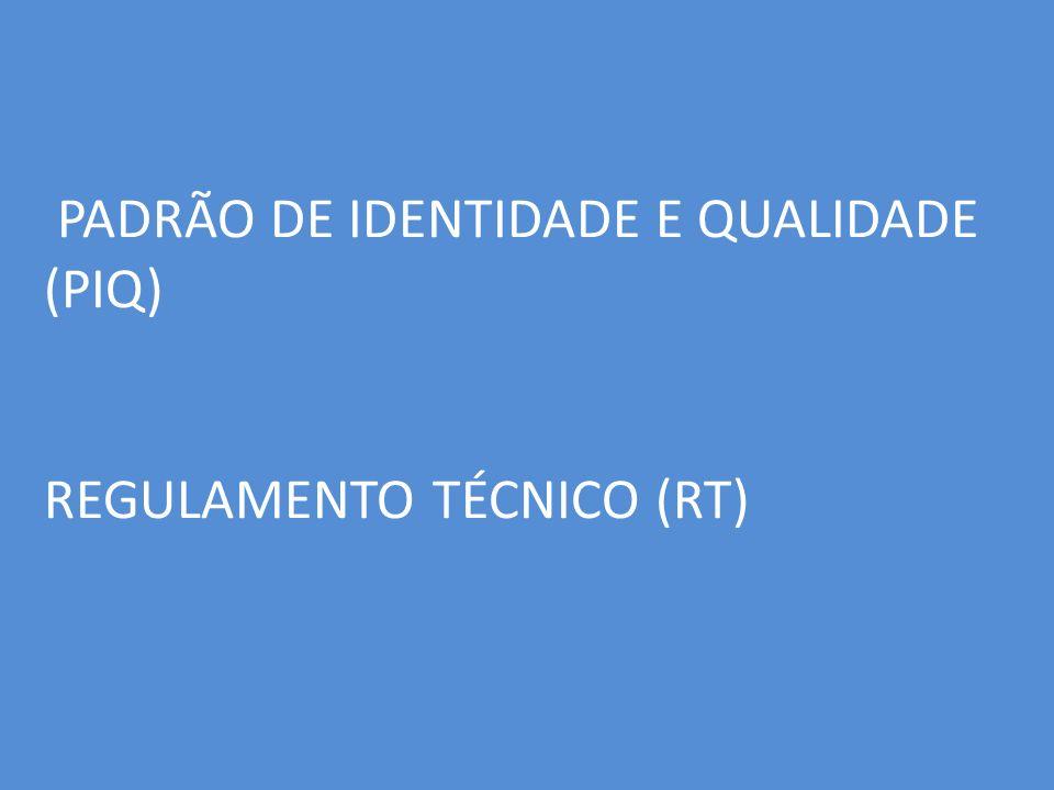 PADRÃO DE IDENTIDADE E QUALIDADE (PIQ) REGULAMENTO TÉCNICO (RT)