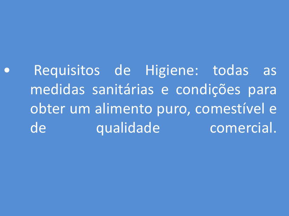 Requisitos de Higiene: todas as medidas sanitárias e condições para obter um alimento puro, comestível e de qualidade comercial.