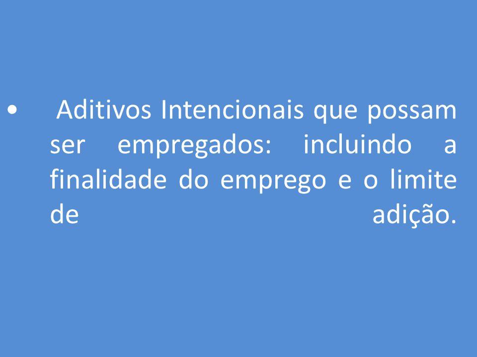 Aditivos Intencionais que possam ser empregados: incluindo a finalidade do emprego e o limite de adição.