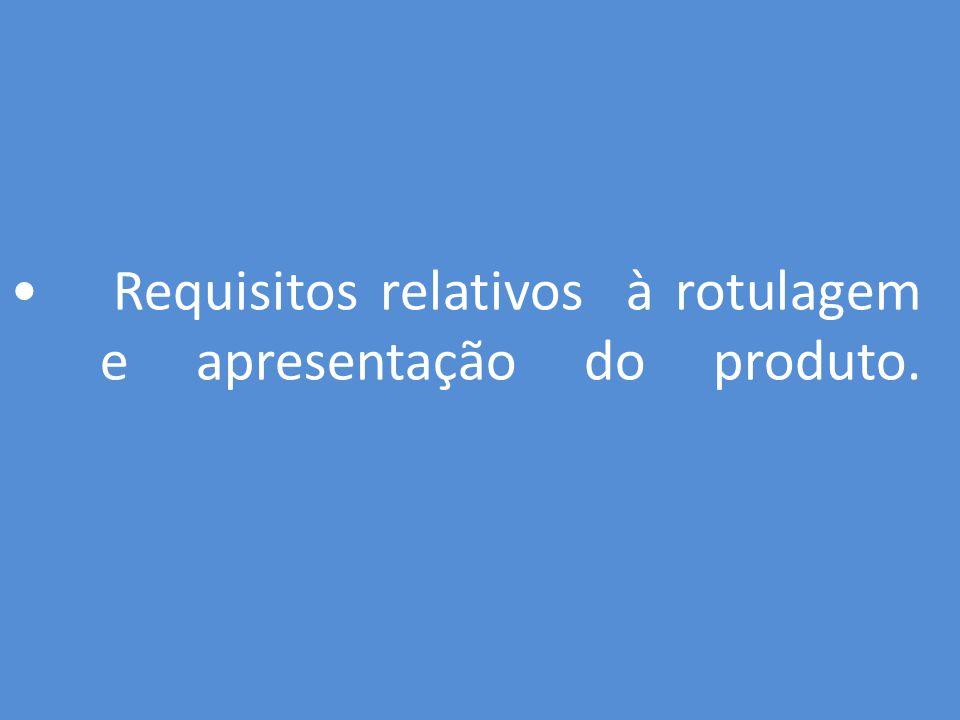 Requisitos relativos à rotulagem e apresentação do produto.