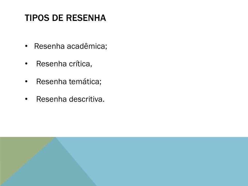 TIPOS DE RESENHA Resenha acadêmica; Resenha crítica, Resenha temática;