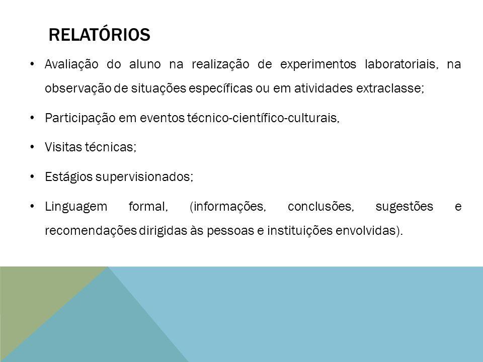 relatórios Avaliação do aluno na realização de experimentos laboratoriais, na observação de situações específicas ou em atividades extraclasse;