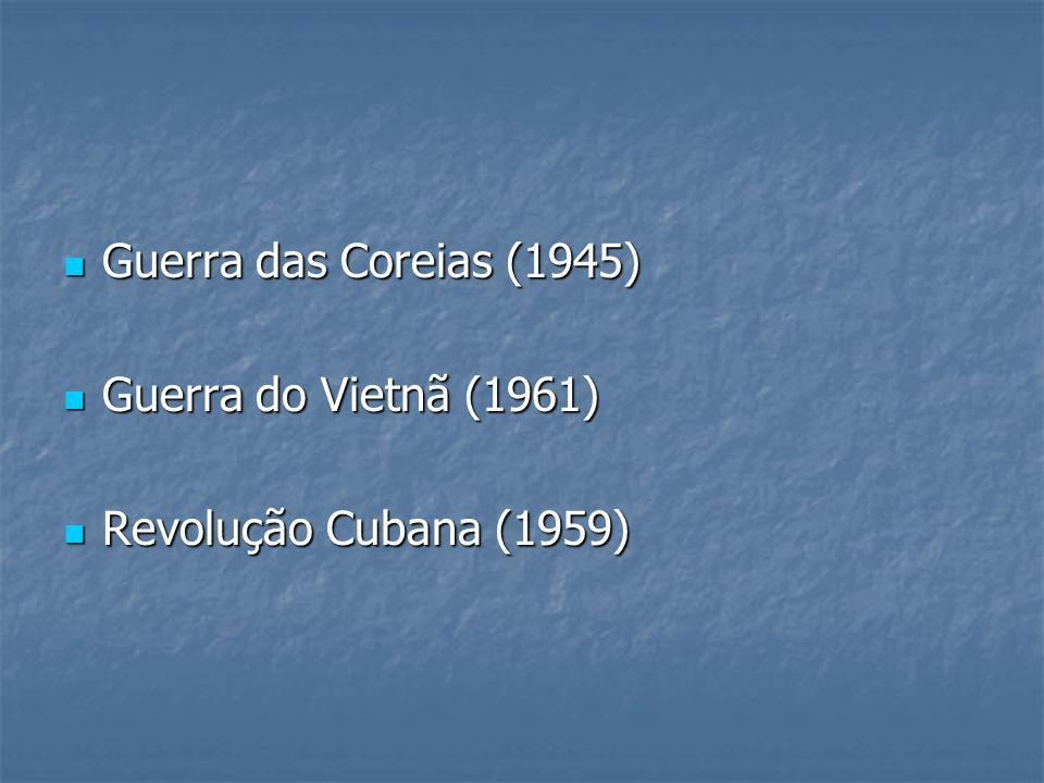 Guerra das Coreias (1945) Guerra do Vietnã (1961) Revolução Cubana (1959)
