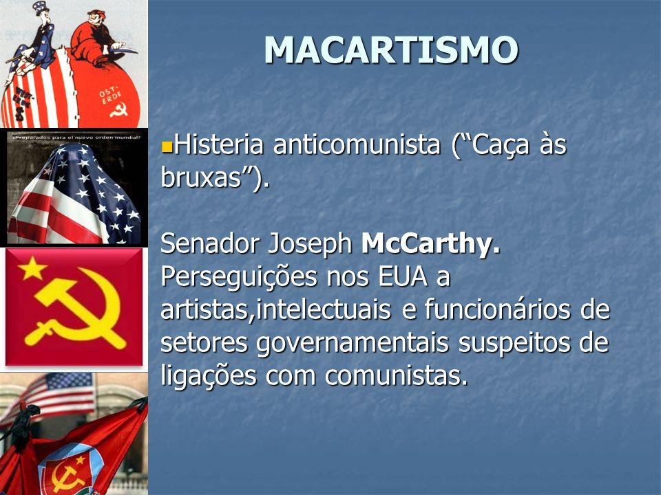 MACARTISMO Histeria anticomunista ( Caça às bruxas ).