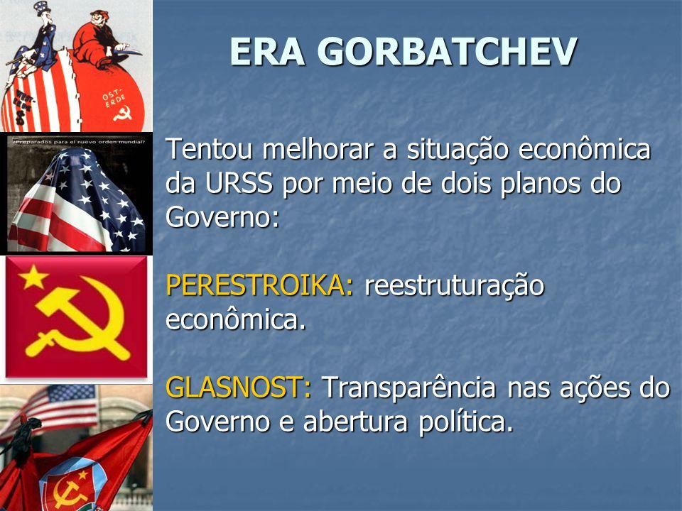ERA GORBATCHEV Tentou melhorar a situação econômica da URSS por meio de dois planos do Governo: PERESTROIKA: reestruturação econômica.