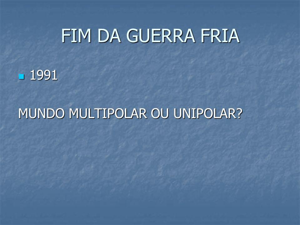 FIM DA GUERRA FRIA 1991 MUNDO MULTIPOLAR OU UNIPOLAR