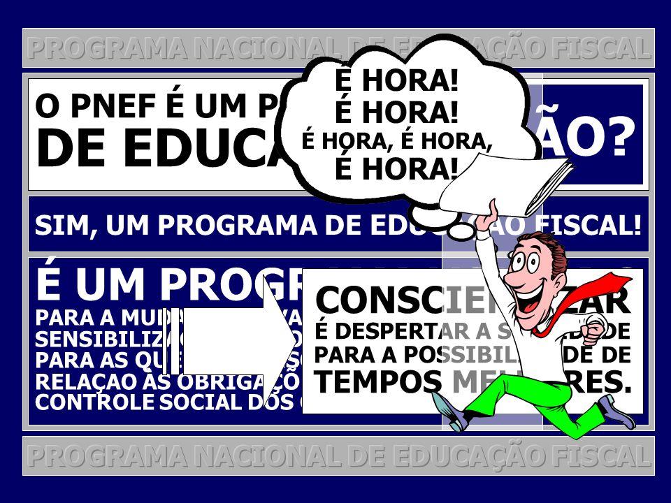 EDUCAÇÃO DE EDUCAÇÃO FISCAL! É UM PROGRAMA VOLTADO CONSCIENTIZAR