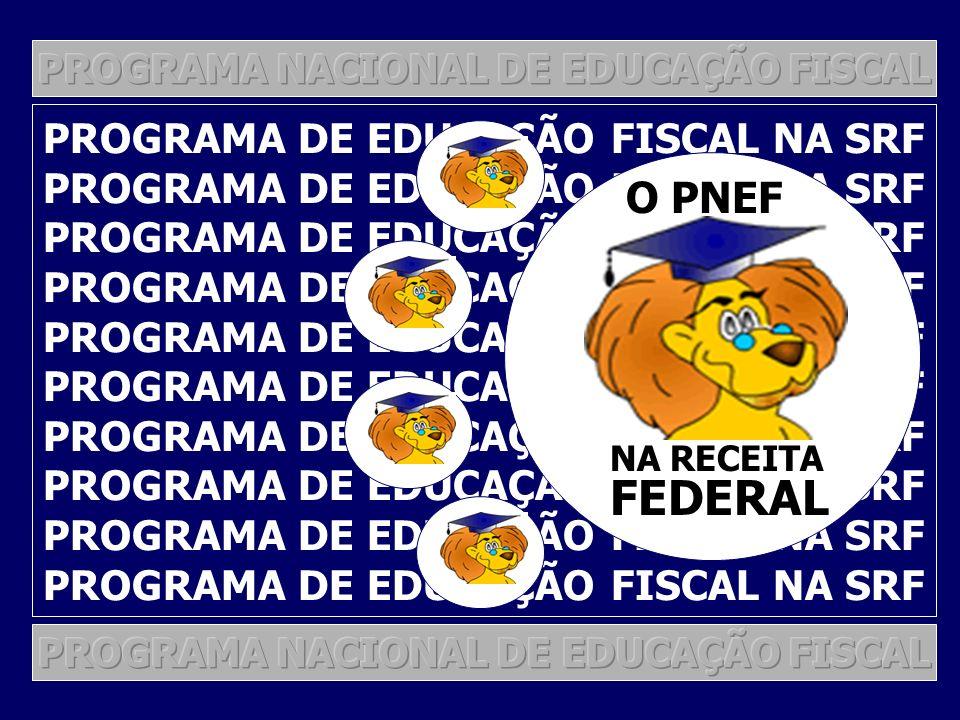 FEDERAL O PNEF PROGRAMA DE EDUCAÇÃO FISCAL NA SRF