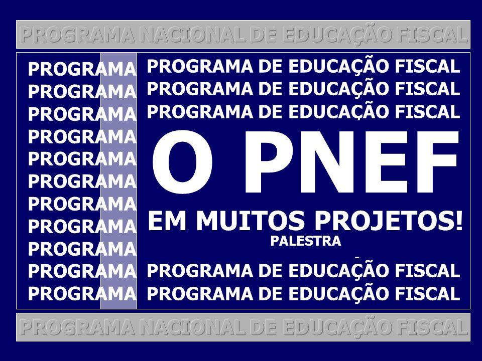 O PNEF EM MUITOS PROJETOS! PROGRAMA NACIONAL DE EDUCAÇÃO FISCAL