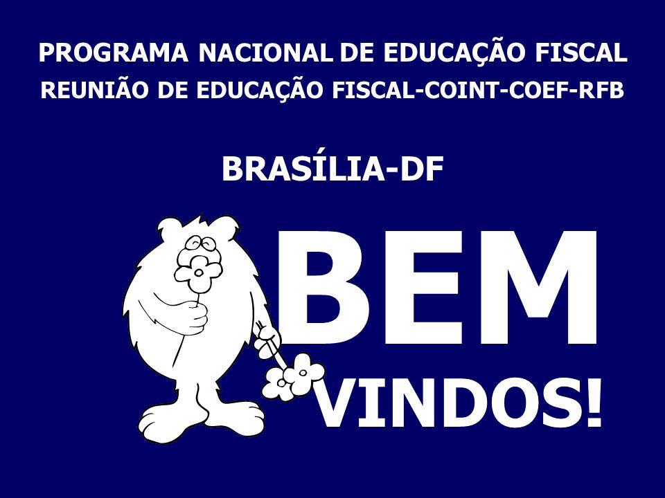 BEM VINDOS! BRASÍLIA-DF PROGRAMA NACIONAL DE EDUCAÇÃO FISCAL