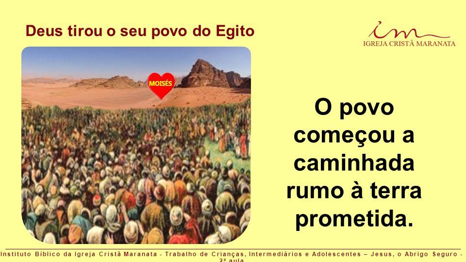 O povo começou a caminhada rumo à terra prometida.