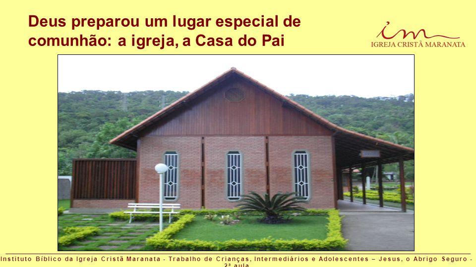 Deus preparou um lugar especial de comunhão: a igreja, a Casa do Pai