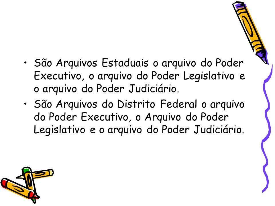 São Arquivos Estaduais o arquivo do Poder Executivo, o arquivo do Poder Legislativo e o arquivo do Poder Judiciário.