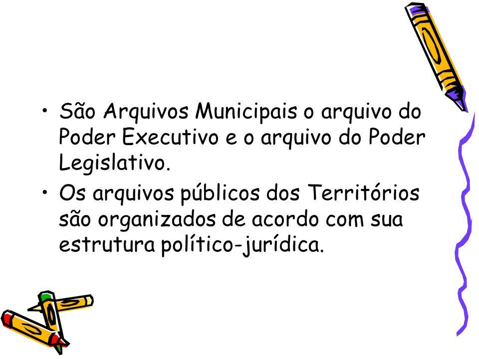 São Arquivos Municipais o arquivo do Poder Executivo e o arquivo do Poder Legislativo.