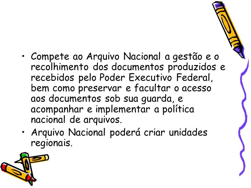 Compete ao Arquivo Nacional a gestão e o recolhimento dos documentos produzidos e recebidos pelo Poder Executivo Federal, bem como preservar e facultar o acesso aos documentos sob sua guarda, e acompanhar e implementar a política nacional de arquivos.