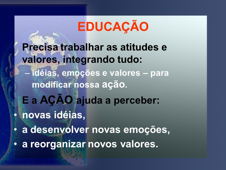 EDUCAÇÃO Precisa trabalhar as atitudes e valores, integrando tudo: