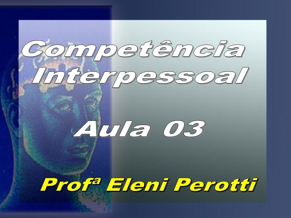 Competência Interpessoal Aula 03 Profª Eleni Perotti