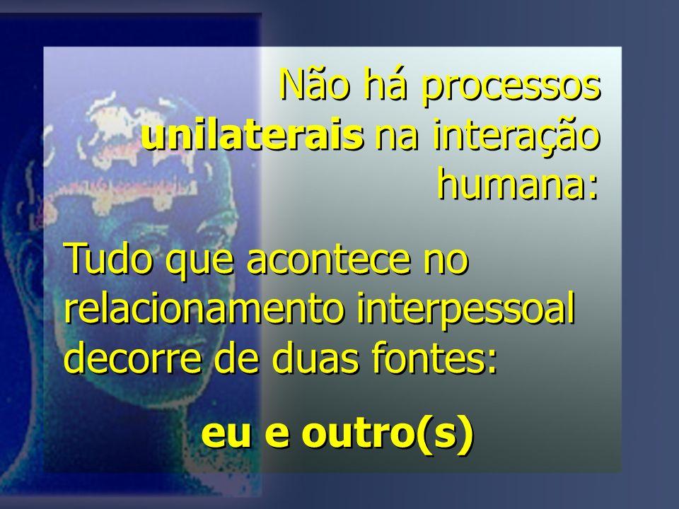 Não há processos unilaterais na interação humana: