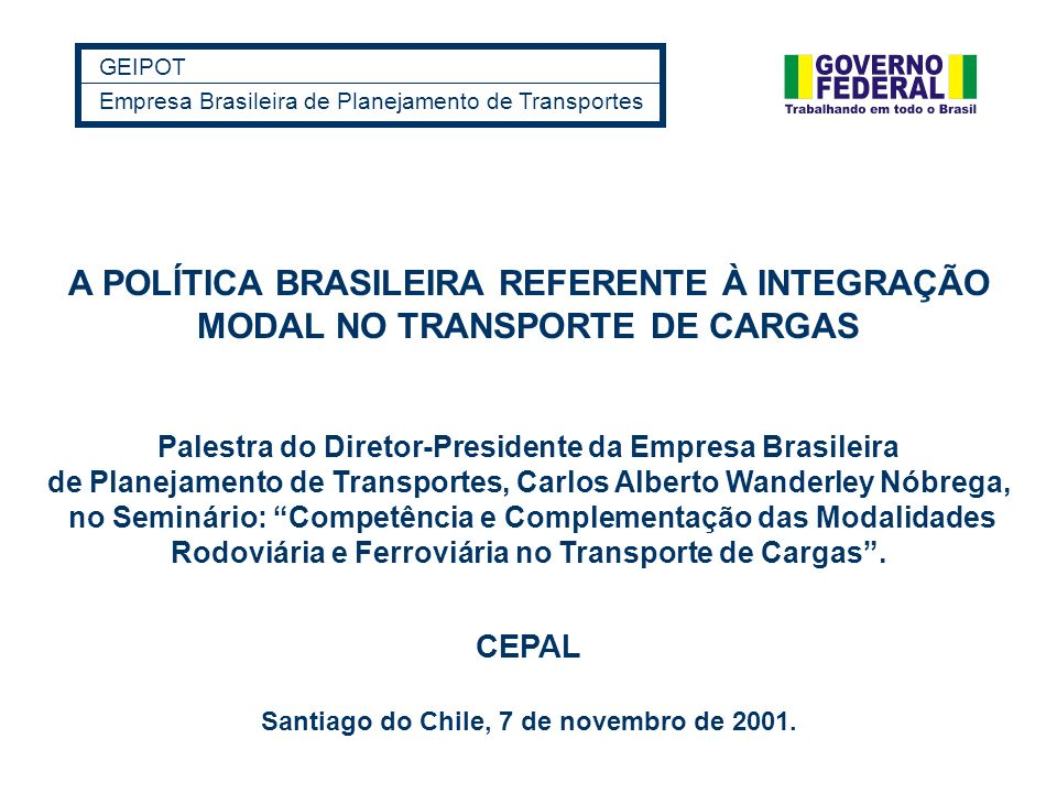 GEIPOTEmpresa Brasileira de Planejamento de Transportes. A POLÍTICA BRASILEIRA REFERENTE À INTEGRAÇÃO MODAL NO TRANSPORTE DE CARGAS.