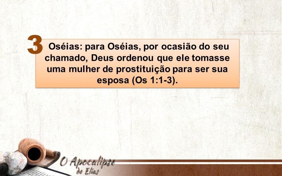 uma mulher de prostituição para ser sua esposa (Os 1:1-3).